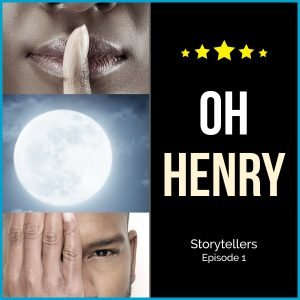 Episode 1: Oh Henry. Picture of a black woman holding a finger to her lips, a full moon, and a black man covering one eye. The title of the podcast is listed on the left.